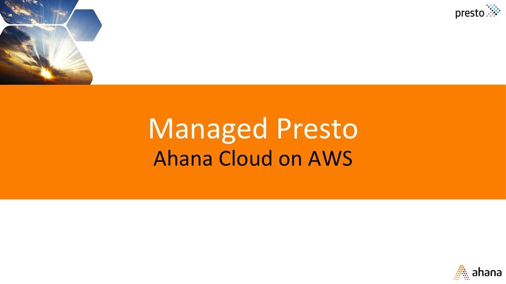 Managed Presto Ahana Cloud on AWS