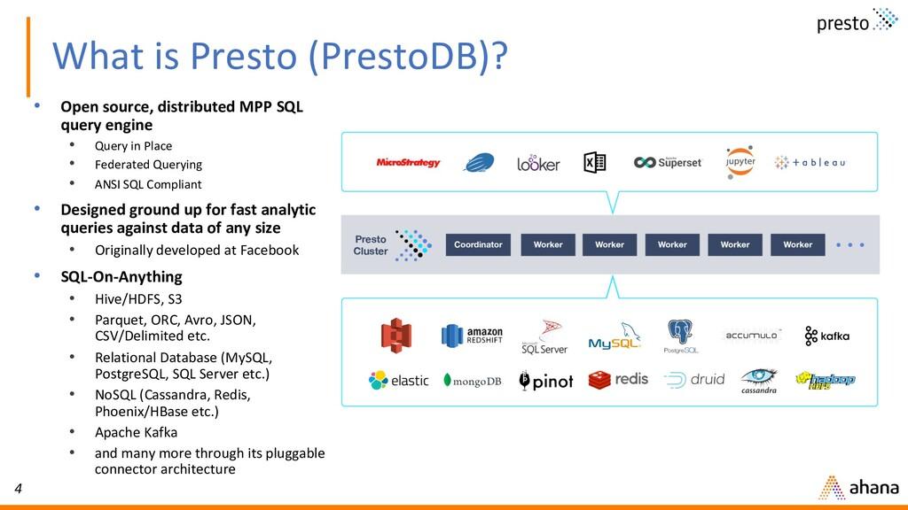 4 What is Presto (PrestoDB)? • Open source, dis...