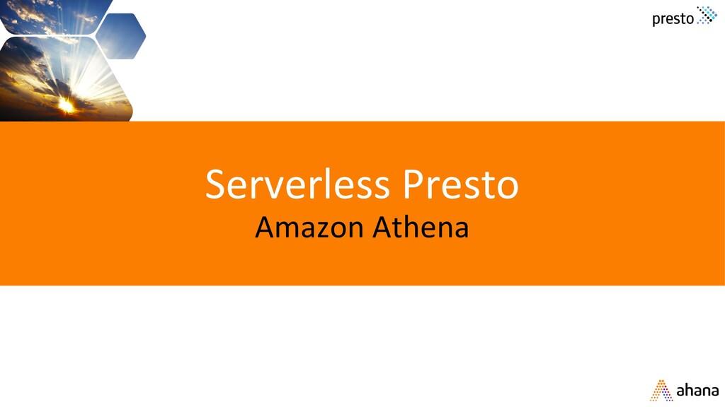 Serverless Presto Amazon Athena