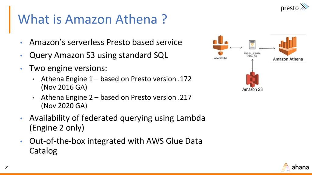 8 What is Amazon Athena ? • Amazon's serverless...