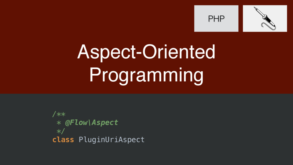 Aspect-Oriented Programming PHP /** * @Flow\As...