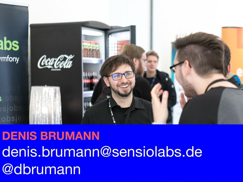 DENIS BRUMANN denis.brumann@sensiolabs.de  @dbr...
