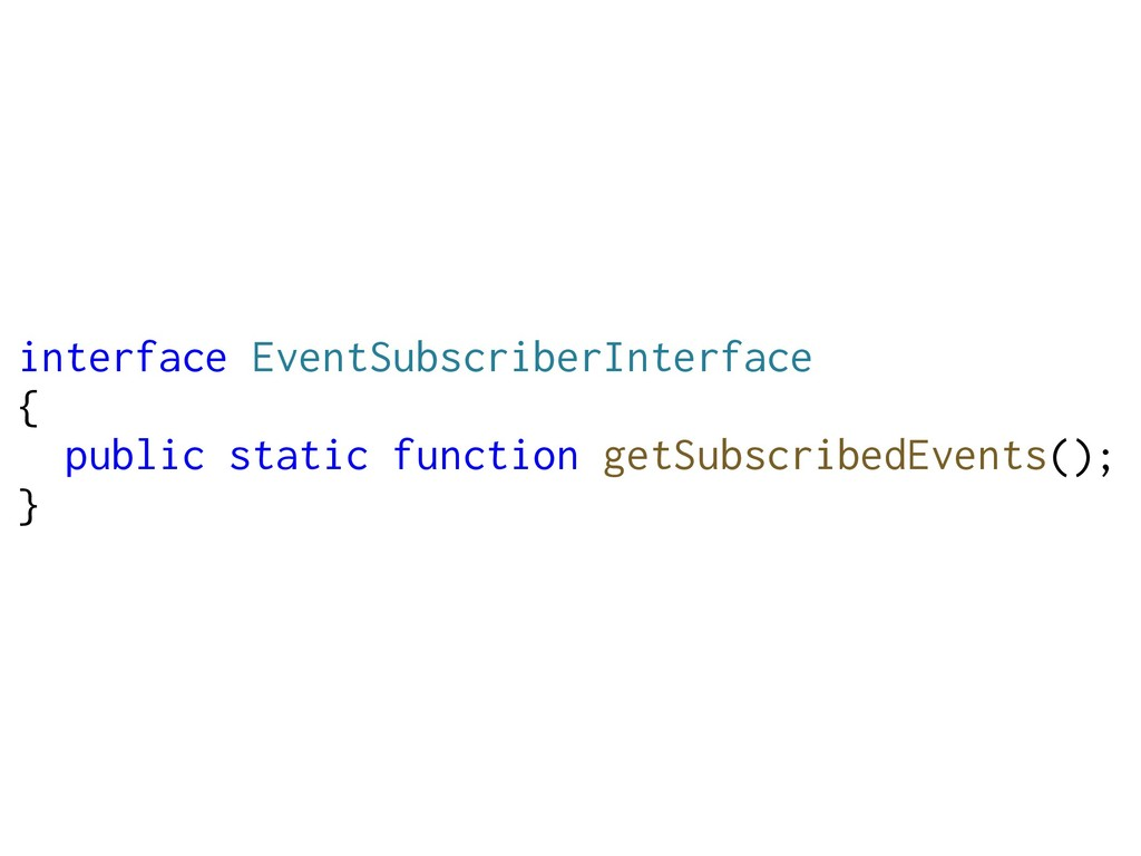 interface EventSubscriberInterface { public sta...