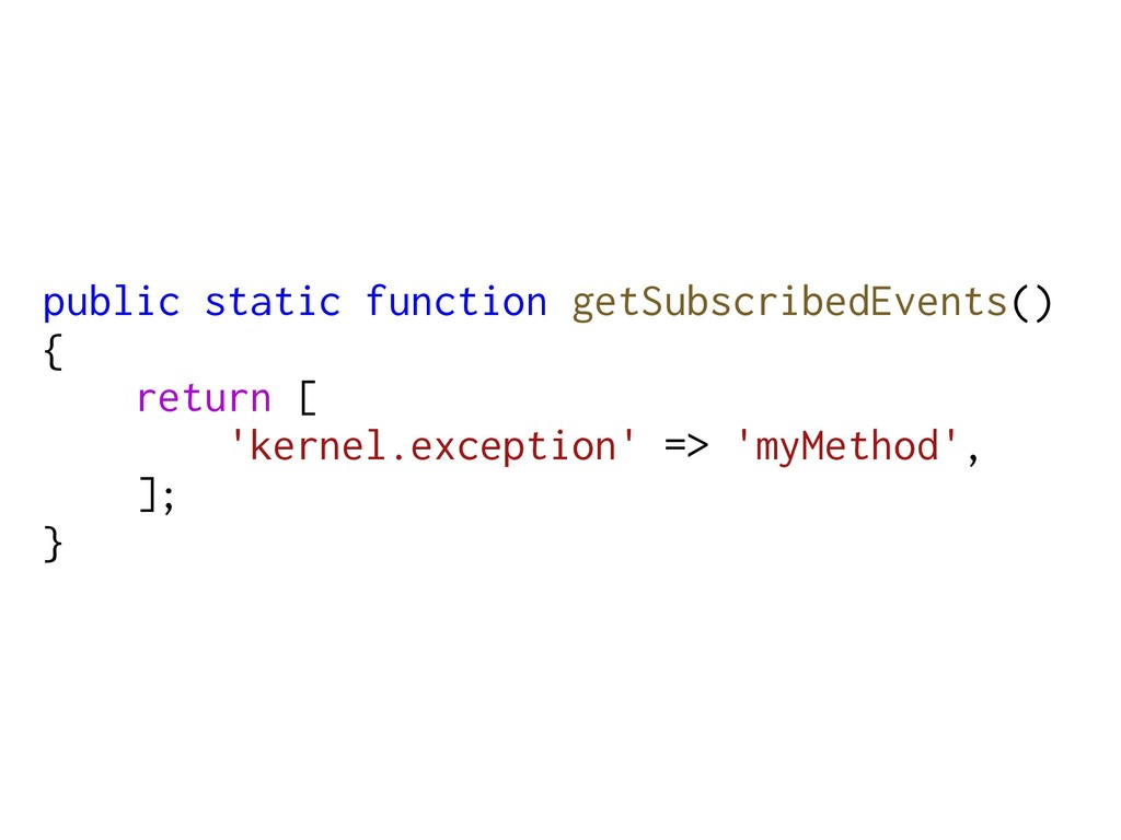 public static function getSubscribedEvents() { ...