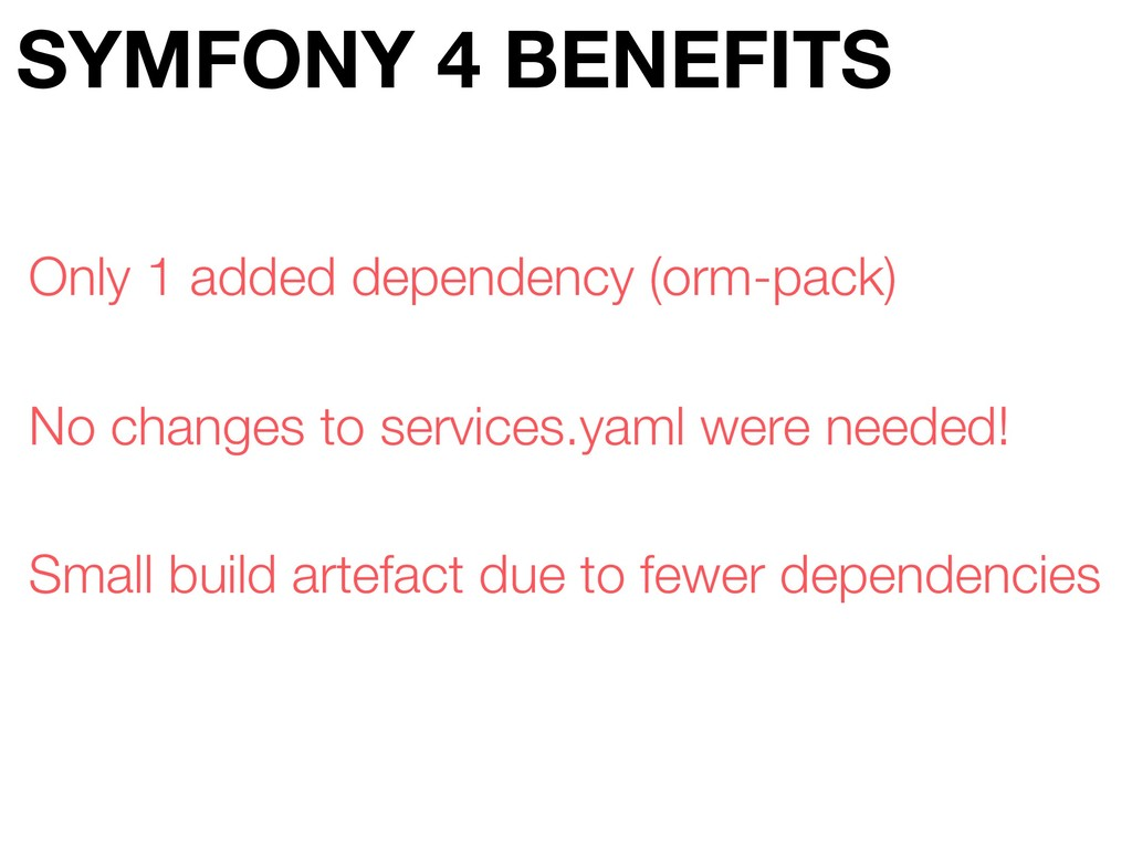 SYMFONY 4 BENEFITS No changes to services.yaml ...