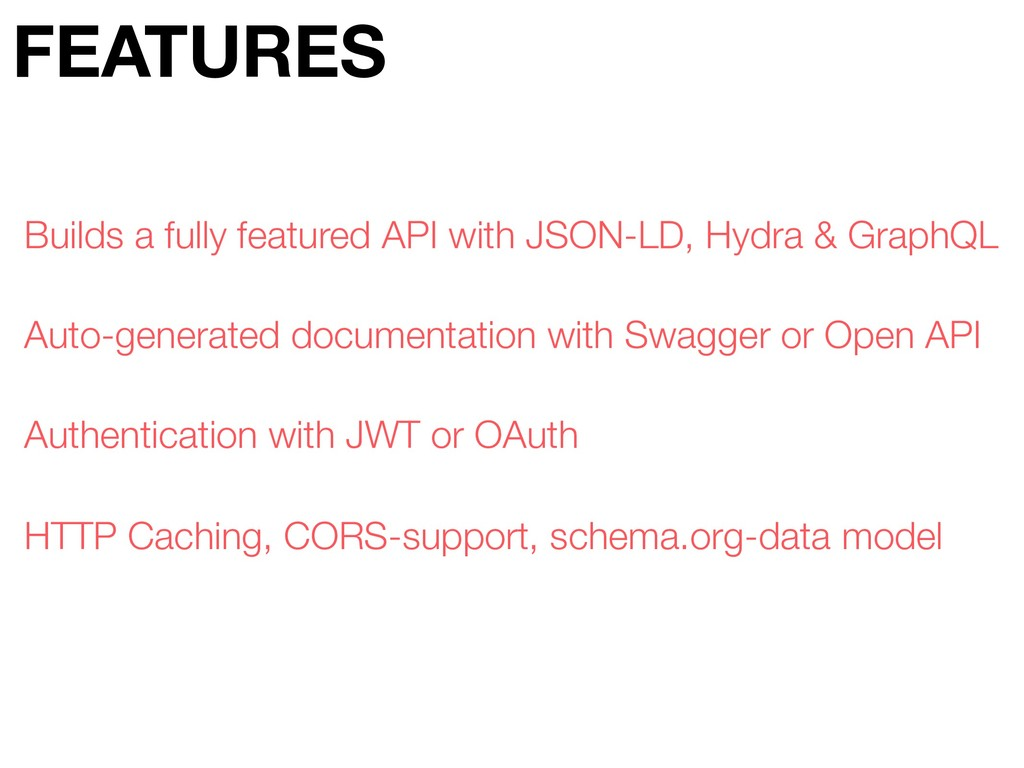FEATURES Builds a fully featured API with JSON-...