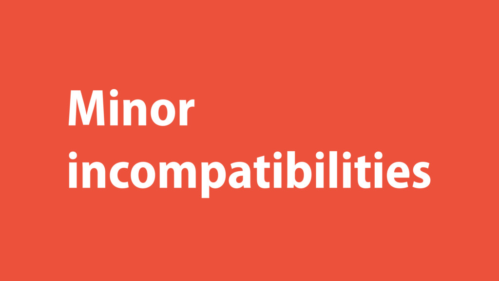 Minor incompatibilities