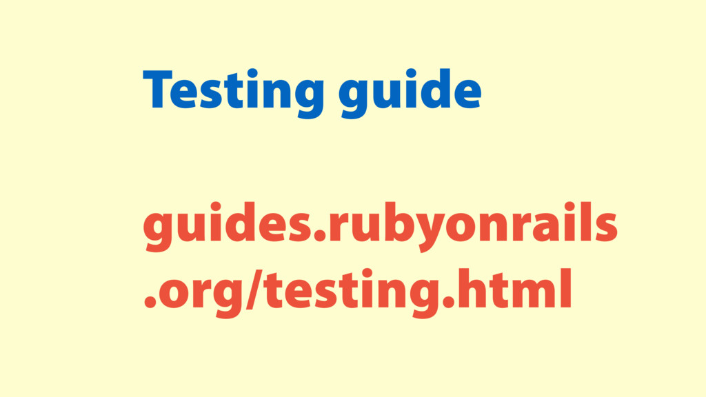 Testing guide guides.rubyonrails .org/testing.h...