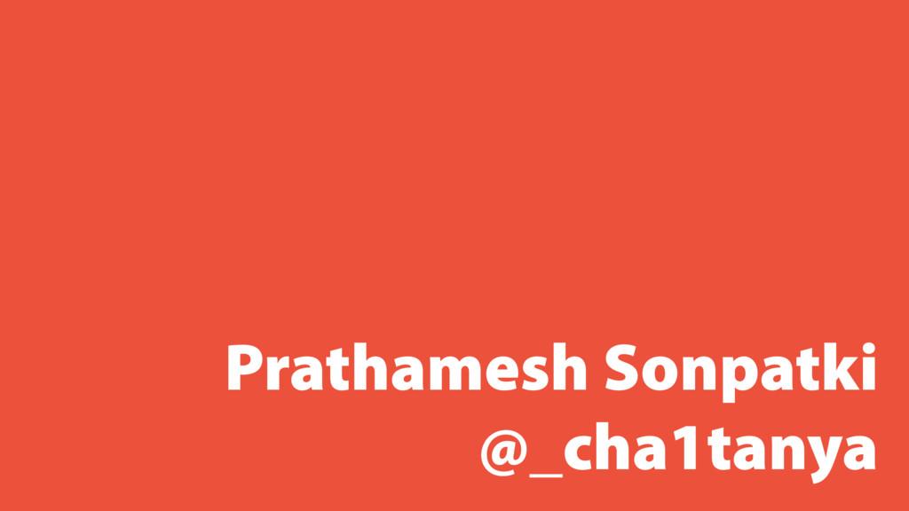 Prathamesh Sonpatki @_cha1tanya