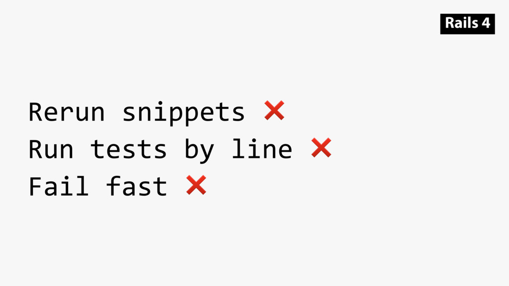 Rerun snippets ❌ Run tests by line ❌ Fail fast ...