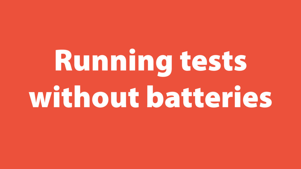 Running tests without batteries