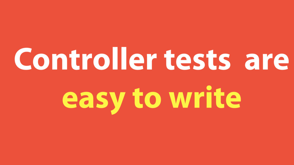 Controller tests are easy to write