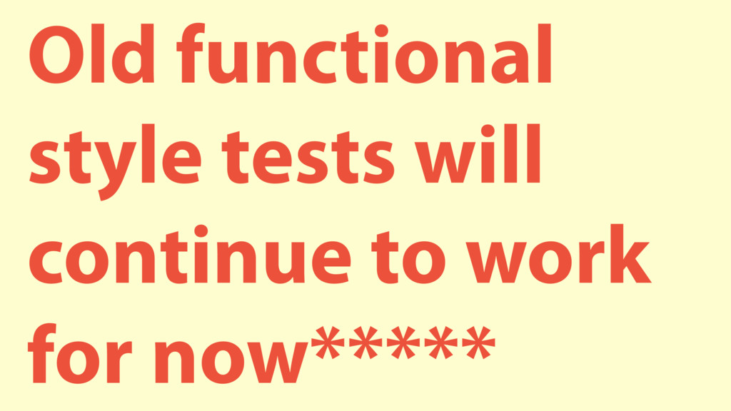 Old functional style tests will continue to wor...