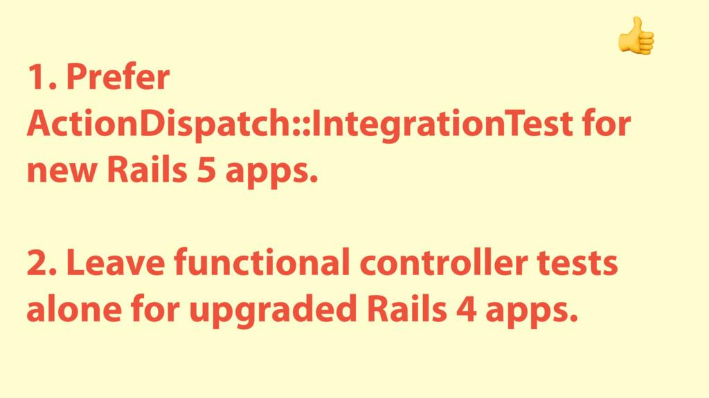 1. Prefer ActionDispatch::IntegrationTest for n...