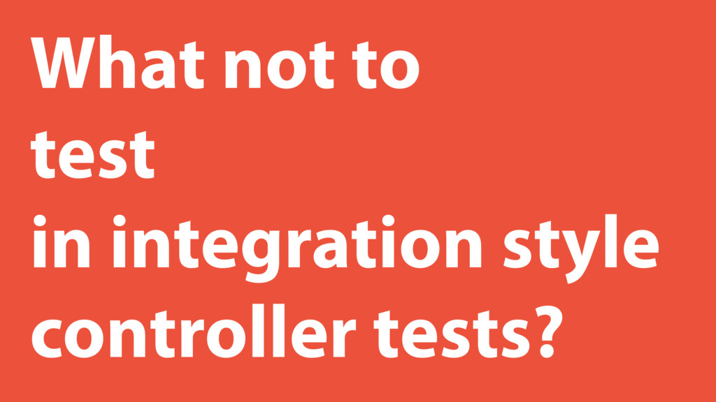 What not to test in integration style controlle...