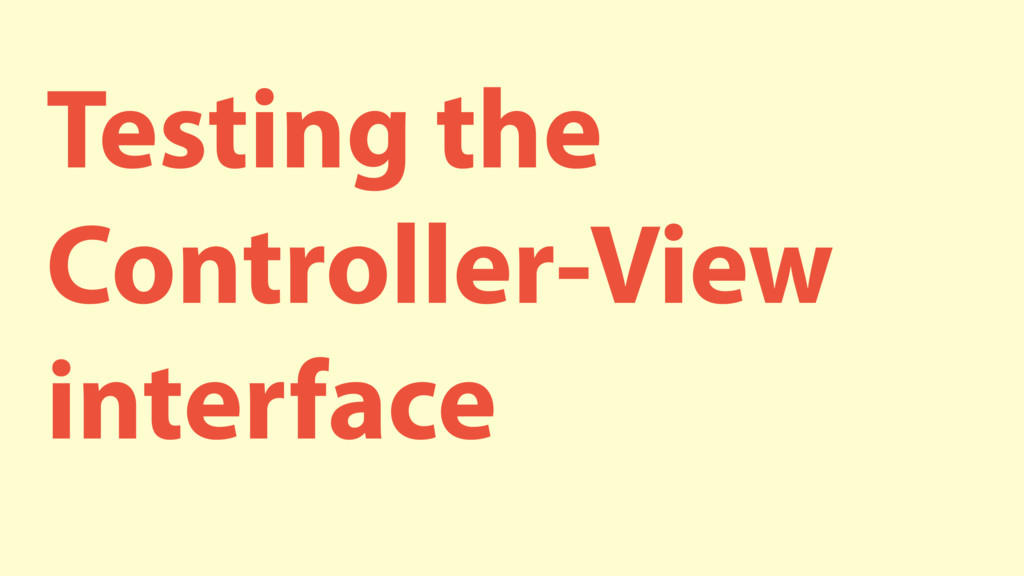Testing the Controller-View interface