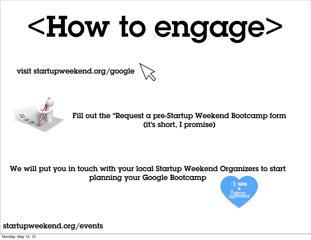 <How to engage> visit startupweekend.org/google...