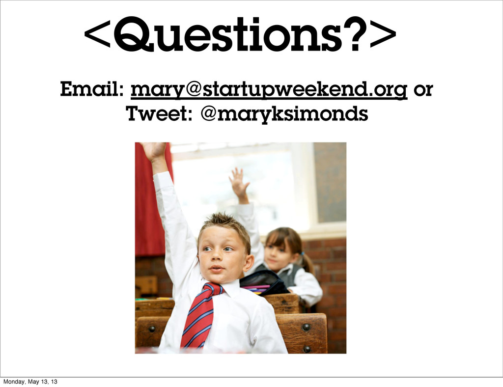 <Questions?> Email: mary@startupweekend.org or ...