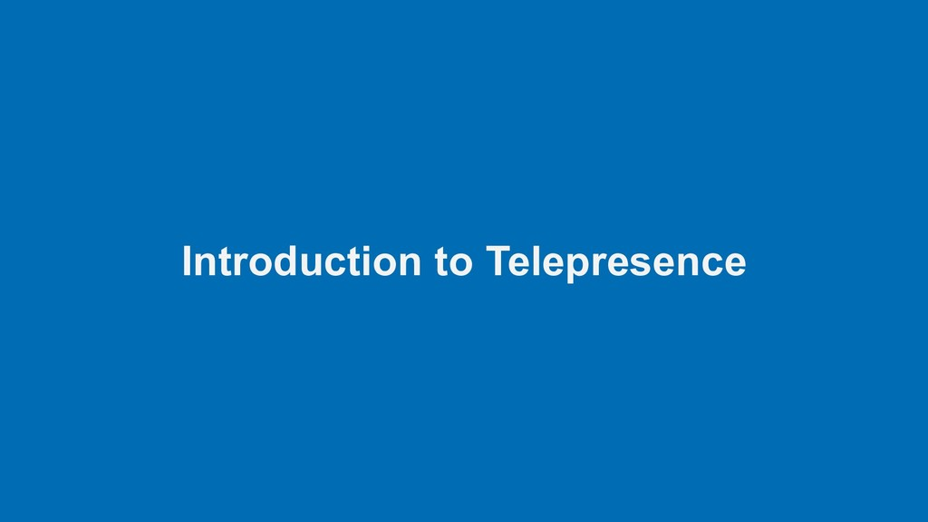 Introduction to Telepresence