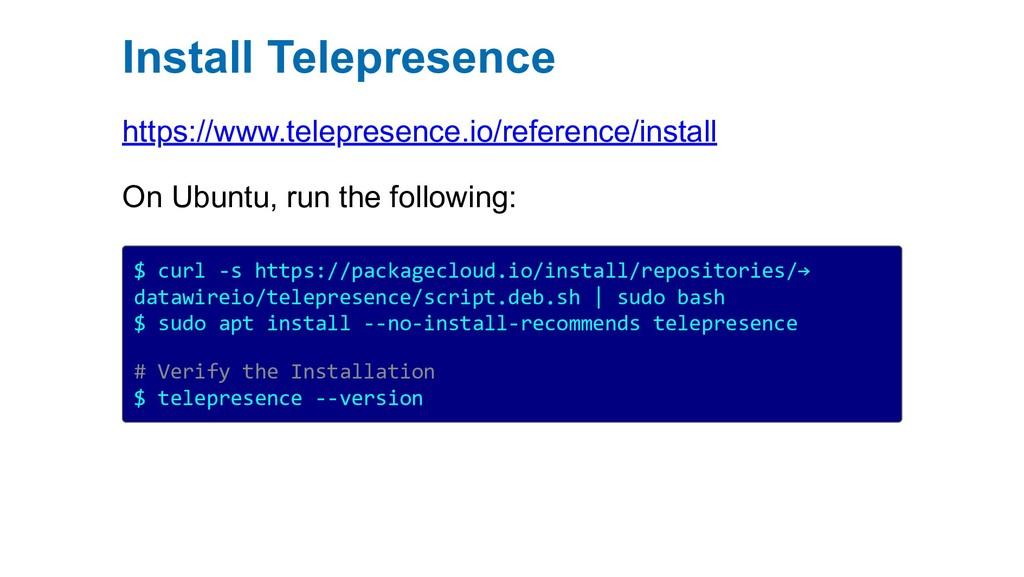 Install Telepresence https://www.telepresence.i...