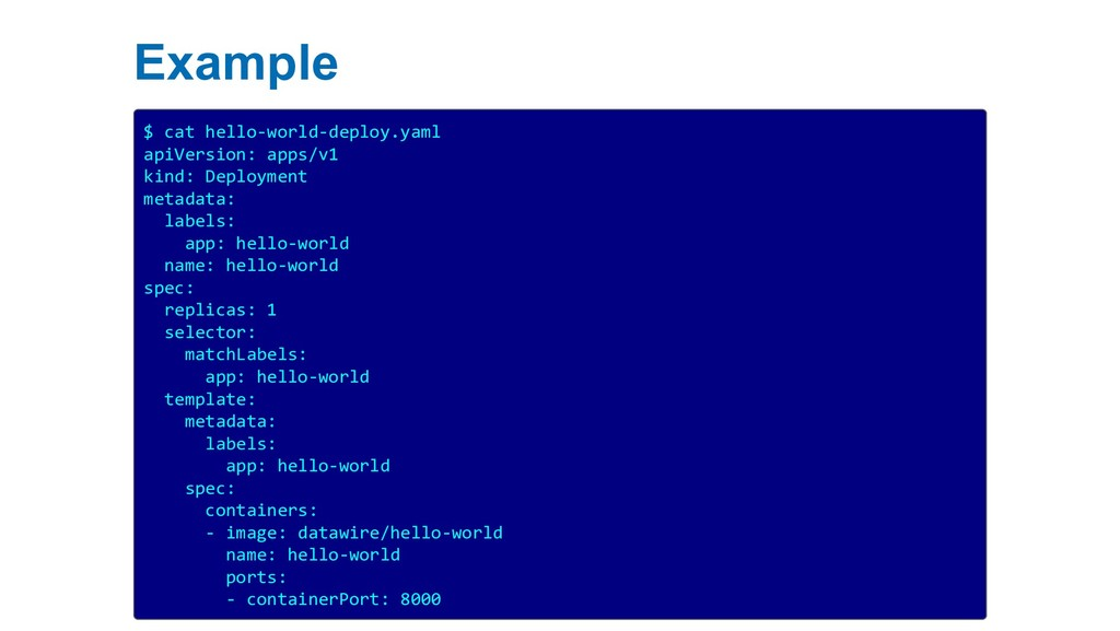 Example $ cat hello-world-deploy.yaml apiVersio...