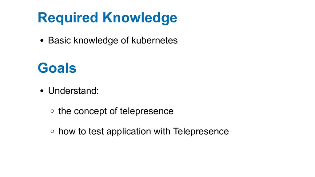 Required Knowledge Basic knowledge of kubernete...