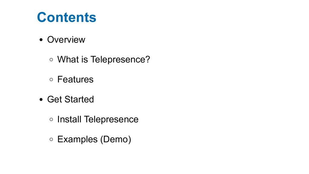 Contents Overview What is Telepresence? Feature...