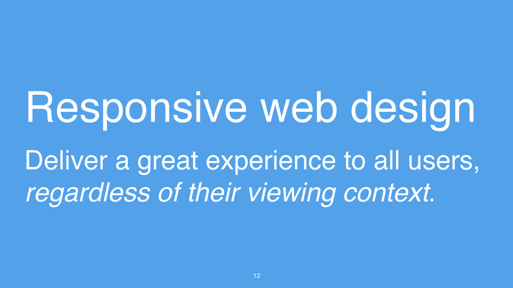 12 Responsive web design Deliver a great experi...
