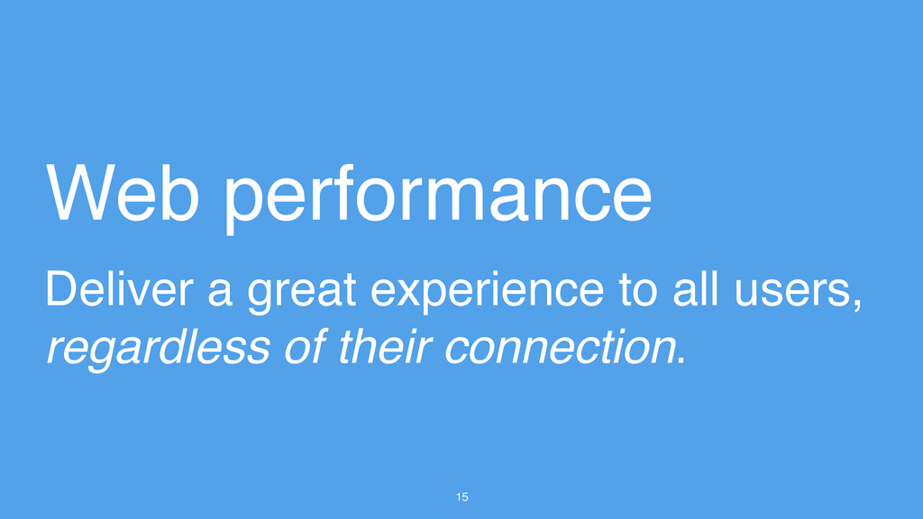 15 Web performance Deliver a great experience t...
