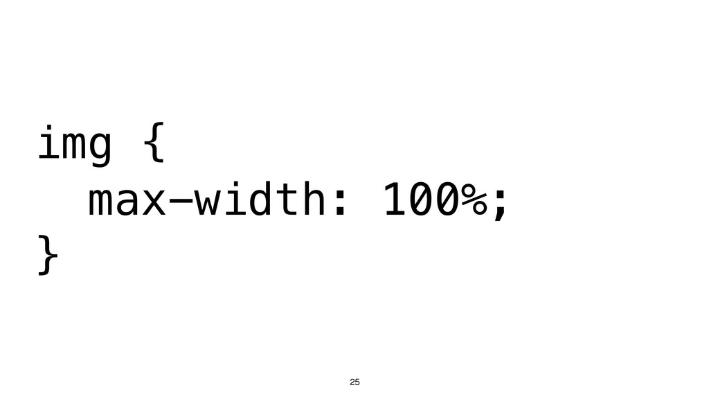 25 img { max-width: 100%; }