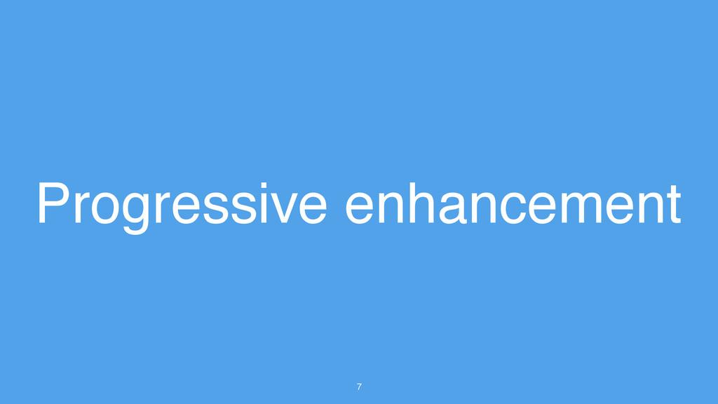 7 Progressive enhancement