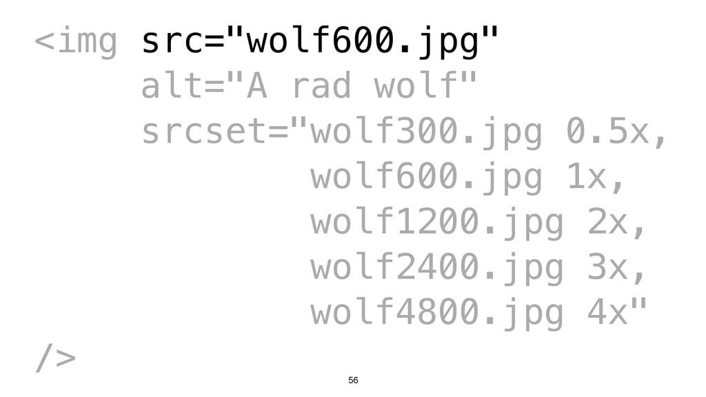 "56 <img src=""wolf600.jpg"" alt=""A rad wolf"" srcs..."