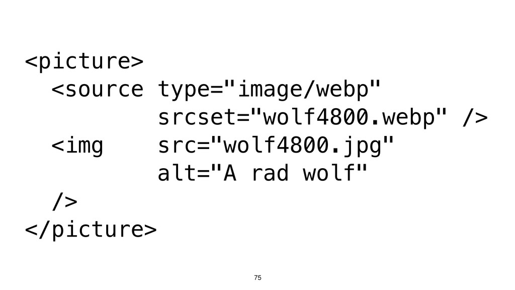 "75 <picture> <source type=""image/webp"" srcset=""..."