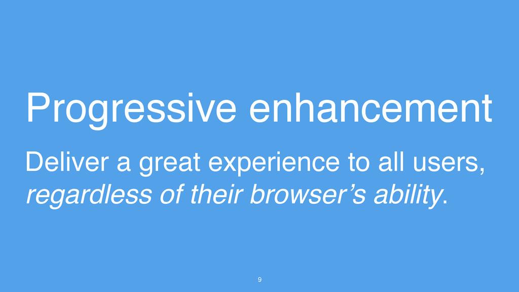9 Progressive enhancement Deliver a great exper...