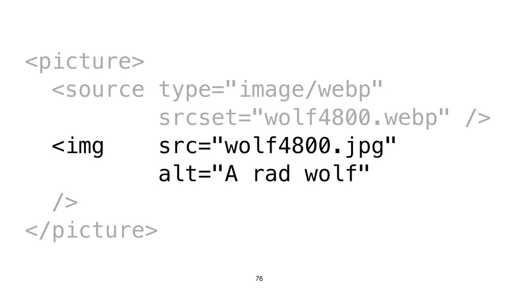 "76 <picture> <source type=""image/webp"" srcset=""..."