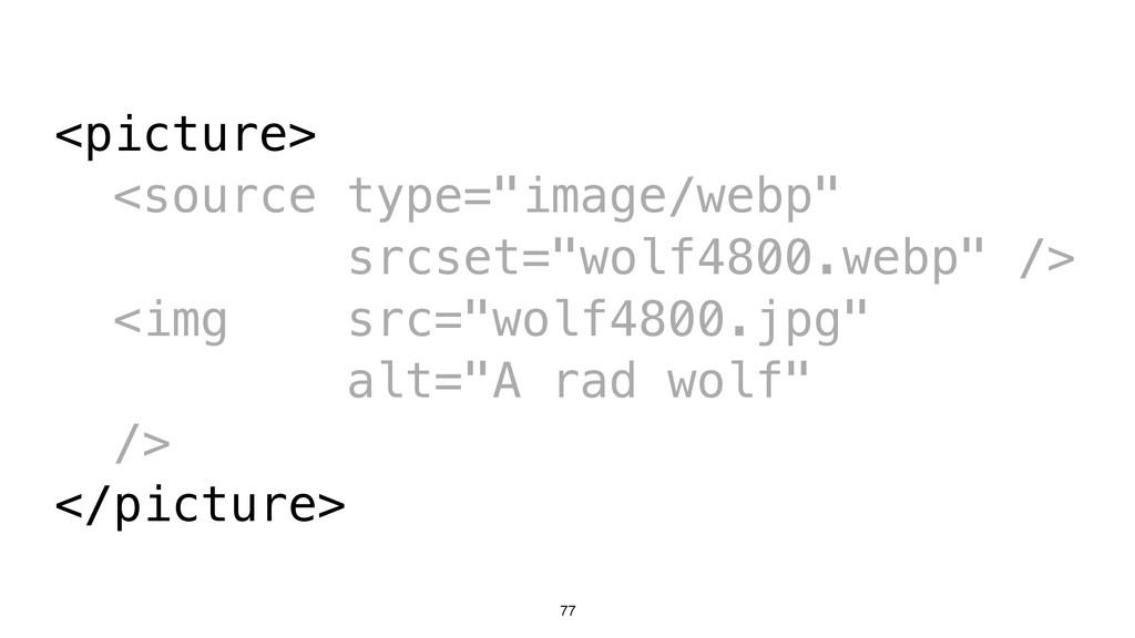 "77 <picture> <source type=""image/webp"" srcset=""..."