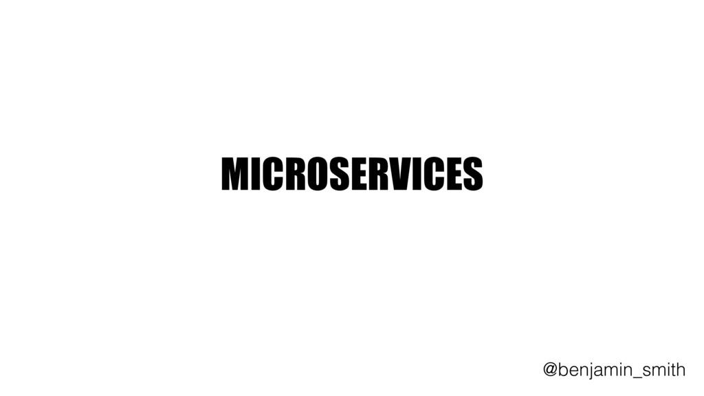MICROSERVICES @benjamin_smith