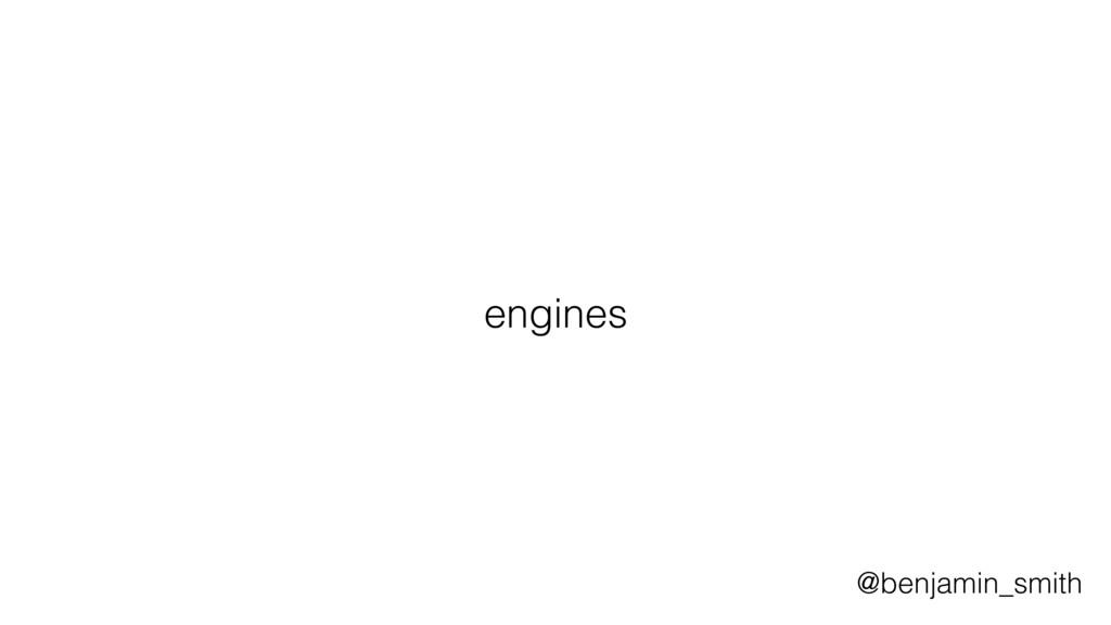 engines @benjamin_smith