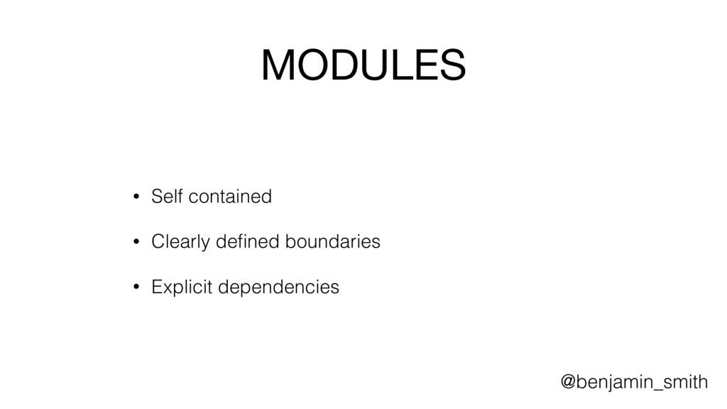 MODULES • Self contained • Clearly defined bound...