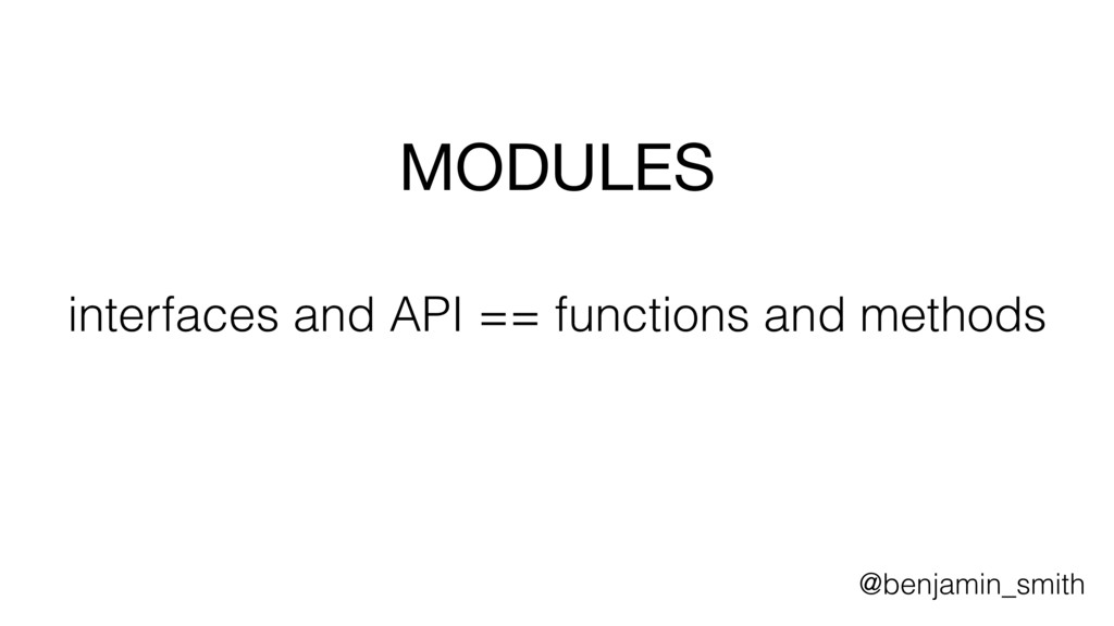 MODULES  interfaces and API == functions and me...