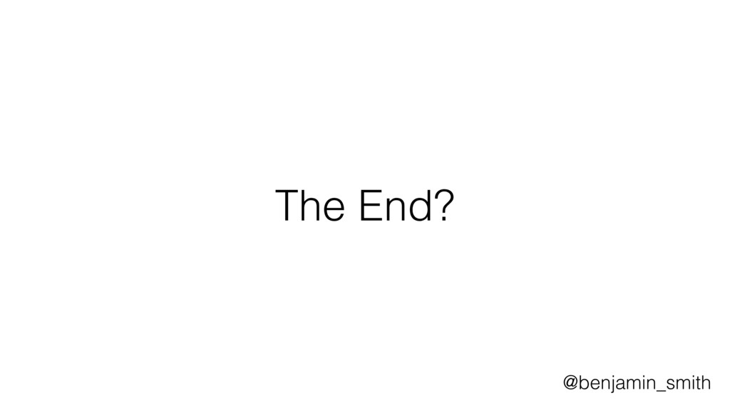 The End? @benjamin_smith