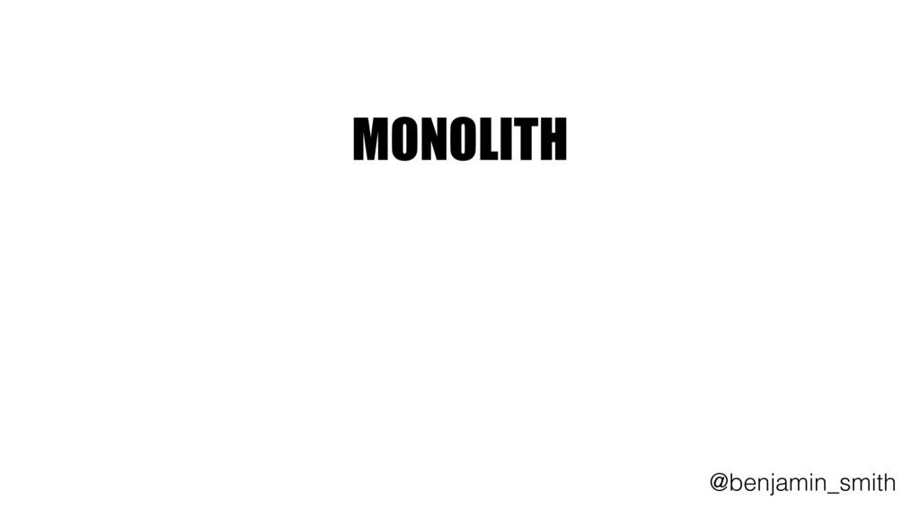 MONOLITH   @benjamin_smith