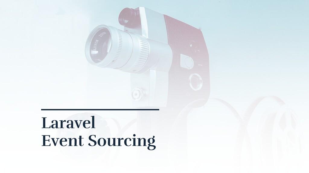 Laravel  Event Sourcing