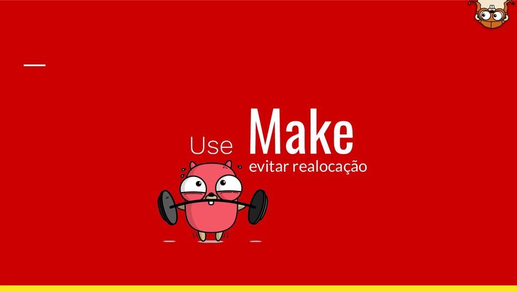 Use Make evitar realocação