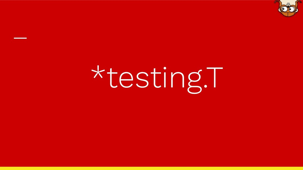 *testing.T