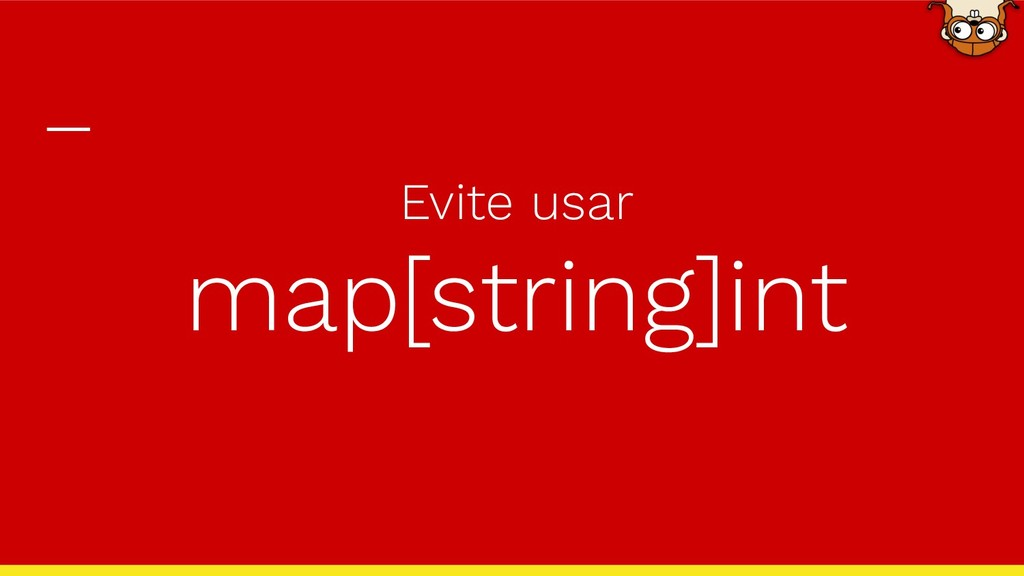 Evite usar map[string]int