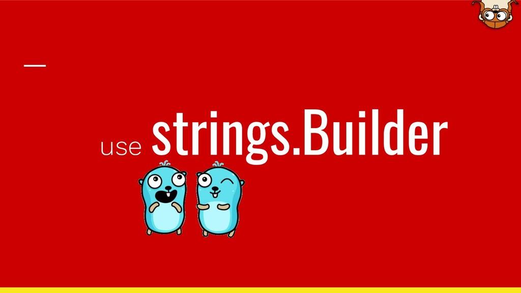use strings.Builder