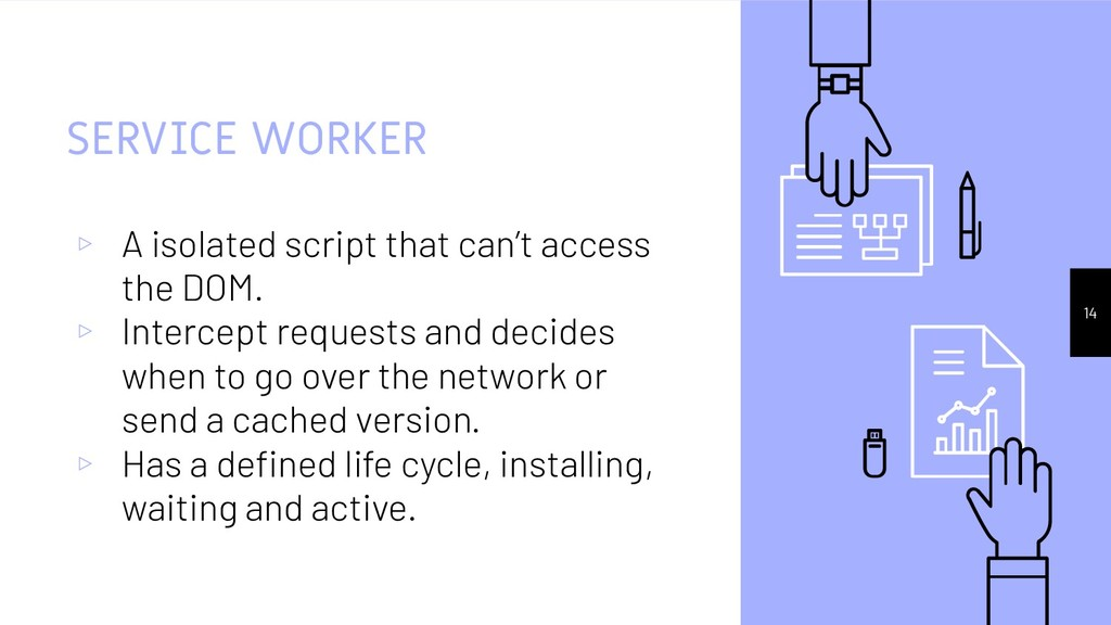 SERVICE WORKER ▹ A isolated script that can't a...