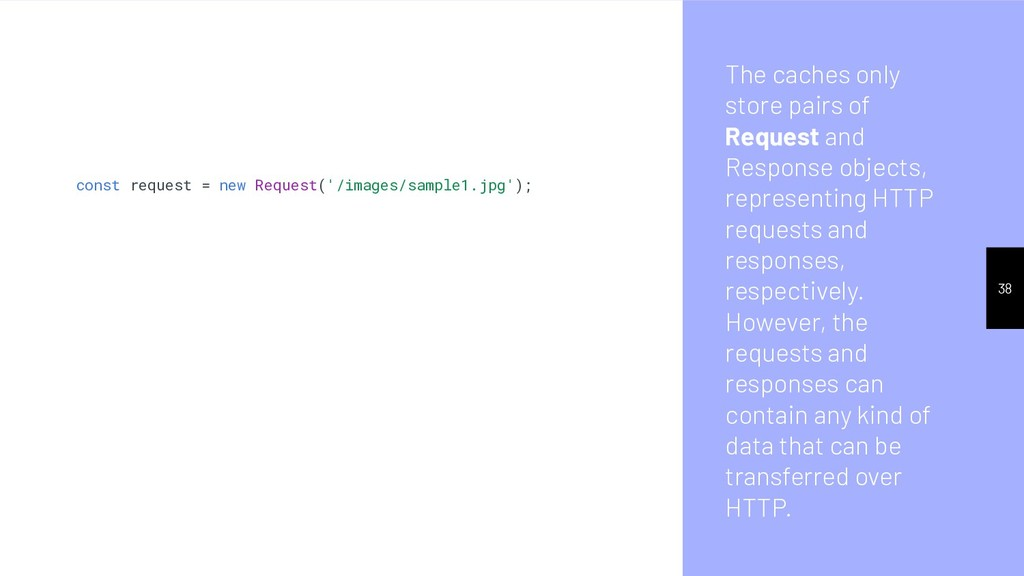 The caches only store pairs of Request and Resp...