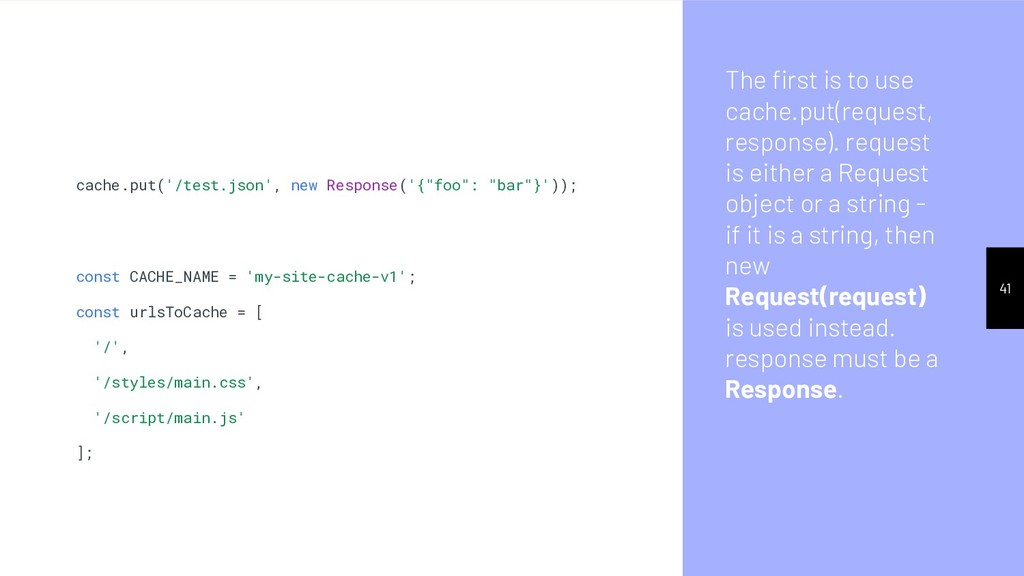 The first is to use cache.put(request, response)...